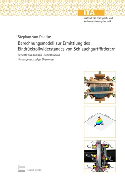 Berechnungsmodell zur Ermittlung des Eindrückrollwiderstandes von Schlauchgurtförderern von Overmeyer,  Ludger, von Daacke,  Stephan