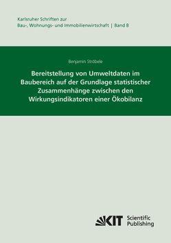 Bereitstellung von Umweltdaten im Baubereich auf der Grundlage statistischer Zusammenhänge zwischen den Wirkungsindikatoren einer Ökobilanz von Ströbele,  Benjamin