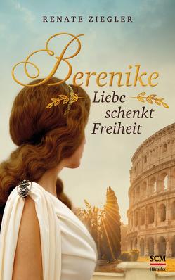 Berenike – Liebe schenkt Freiheit von Ziegler,  Renate