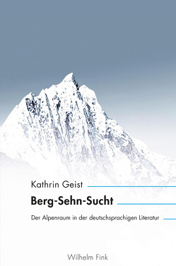 Berg-Sehn-Sucht von Geist,  Kathrin