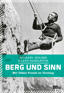 Berg und Sinn – Im Nachstieg von Viktor Frankl von Haselböck,  Klaus, Hölzer,  Michael, Lukas,  Elisabeth