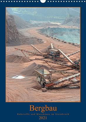 Bergbau – Rohstoffe und Maschinen im Steinbruch (Wandkalender 2021 DIN A3 hoch) von Frost,  Anja