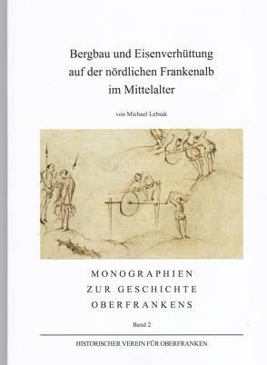 Bergbau und Eisenverhüttung auf der nördlichen Frannkenalb im MIttelalter von Lebsak,  Michael
