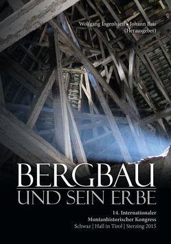 Bergbau und sein Erbe von Bair,  Johann, Ingenhaeff,  Wolfgang