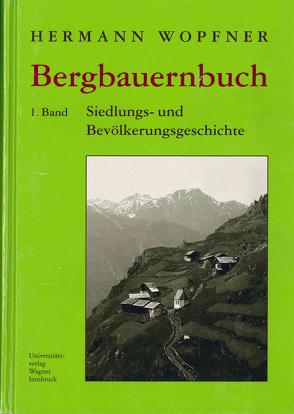 Bergbauernbuch. Von Arbeit und Leben des Tiroler Bergbauern. Band 1 von Wopfner,  Hermann