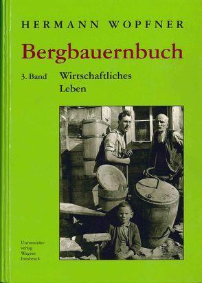 Bergbauernbuch. Von Arbeit und Leben des Tiroler Bergbauern. Band 3: Wirtschaftliches Leben von Wopfner,  Herrmann