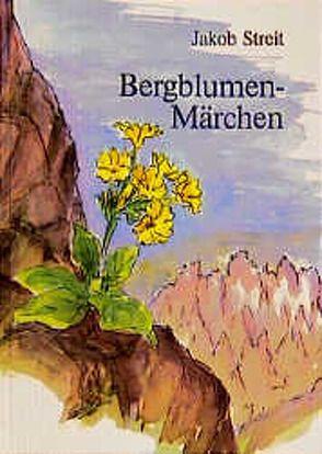 Bergblumen-Märchen von Knobel,  Verena, Streit,  Jakob