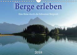 Berge erleben 2018 – Eine Reise durch die Schweizer Bergwelt (Wandkalender 2018 DIN A4 quer) von Wetter,  Lukas