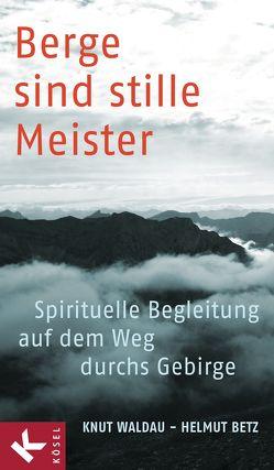Berge sind stille Meister von Betz,  Helmut, Waldau,  Knut