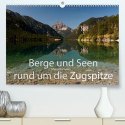 Berge und Seen rund um die Zugspitze (Premium, hochwertiger DIN A2 Wandkalender 2021, Kunstdruck in Hochglanz) von Seiler,  Manuela