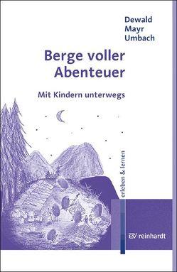 Berge voller Abenteuer von Dewald,  Wilfried, Mayr,  Wolfgang, Umbach,  Klaus