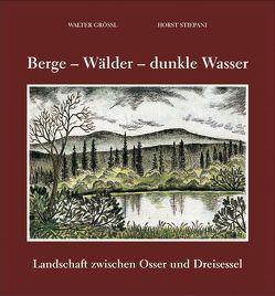 Berge – Wälder – dunkle Wasser von Grössl,  Walter, Stiepani,  Horst