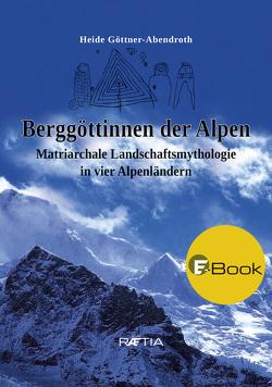 Berggöttinnen der Alpen von Göttner-Abendroth,  Heide