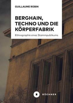 Berghain, Techno und die Körperfabrik von Robin,  Guillaume