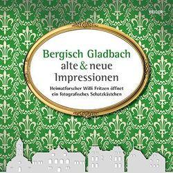 Bergisch Gladbach – alte und neue Impressionen von Fritzen,  Willi