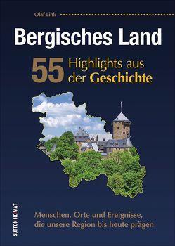 Bergisches Land. 55 Highlights aus der Geschichte von Link,  Olaf