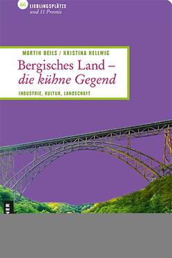 Bergisches Land – die kühne Gegend von Beils,  Martin, Hellwig,  Kristina