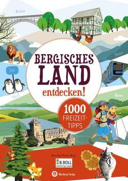 Bergisches Land entdecken! 1000 Freizeittipps von Rheinland Presse (Hrsg.)