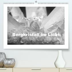 Bergkristall im Licht (Premium, hochwertiger DIN A2 Wandkalender 2021, Kunstdruck in Hochglanz) von Poetsch,  Rolf