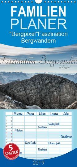 """Bergpixel"" Faszination Bergwandern – Familienplaner hoch (Wandkalender 2019 , 21 cm x 45 cm, hoch) von Bergpixel Major,  Maik"