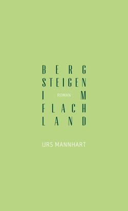 Bergsteigen im Flachland von Mannhart,  Urs