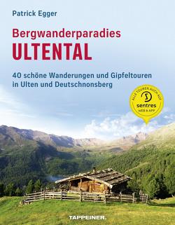 Bergwanderparadies Ultental von Egger,  Patrick