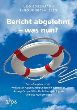 Bericht abgelehnt – was nun? von Boessmann,  Udo, Jungclaussen,  Ingo