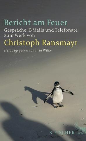 Bericht am Feuer von Ransmayr,  Christoph, Wilke,  Insa