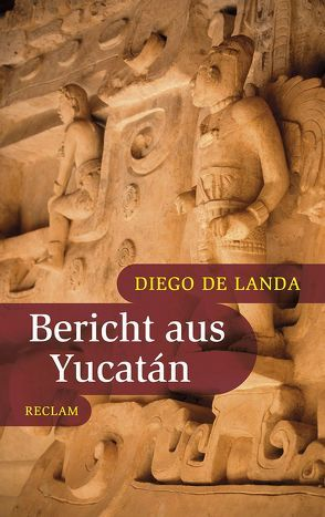 Bericht aus Yucatán von Kunzmann,  Ulrich, Landa,  Diego de, Miller,  Mary Ellen, Rincón,  Carlos, Schele,  Linda