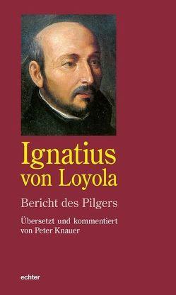 Bericht des Pilgers von Knauer,  Peter, Loyola,  Ignatius von