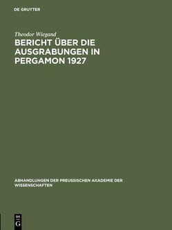 Bericht über die Ausgrabungen in Pergamon 1927 von Wiegand,  Theodor