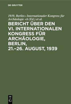 Bericht über den VI. Internationalen Kongress für Archäologie, Berlin, 21.–26. August, 1939 von Archäologisches Institut des Deutschen Reiches Berlin, Internationaler Kongress für Archäologie 6,  1939,  Berlin