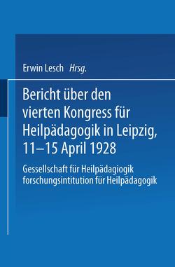 Bericht über den Vierten Kongress für Heilpädagogik in Leipzig, 11.–15. April 1928 von Lesch,  Erwin