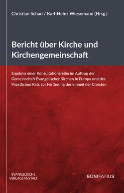 Bericht über Kirche und Kirchengemeinschaft von Schad,  Christian, Wiesemann,  Karl-Heinz