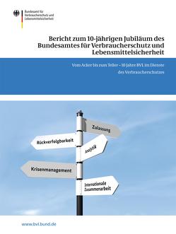 Bericht zum 10-jährigen Jubiläum des Bundesamtes für Verbraucherschutz und Lebensmittelsicherheit von Dombrowski,  Saskia