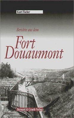 Berichte aus dem Fort Douaumont von Fischer,  Kurt