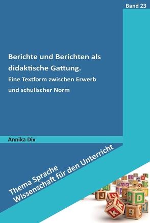 Berichte und Berichten als didaktische Gattung von Dix,  Annika