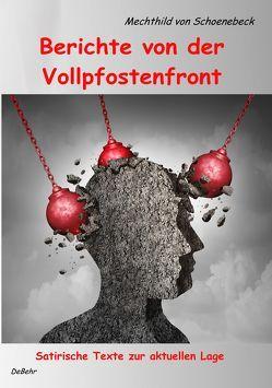 Berichte von der Vollpfostenfront – Satirische Texte zur aktuellen Lage von Schoenebeck,  Mechthild von