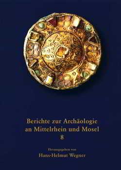 Berichte zur Archäologie an Mittelrhein und Mosel von Böhme,  Horst W, Wegner,  Hans H