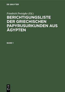 Berichtigungsliste der griechischen Papyrusurkunden aus Ägypten / Berichtigungsliste der griechischen Papyrusurkunden aus Ägypten. Band 1 von Preisigke,  Friedrich