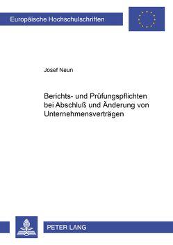 Berichts- und Prüfungspflichten bei Abschluß und Änderung von Unternehmensverträgen von Neun,  Josef