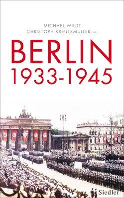 Berlin 1933-1945 von Kreutzmüller,  Christoph, Wildt,  Michael