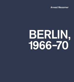 Berlin 1966–70 von Ebner,  Florian, Gröschner,  Annett, Grundman,  Uta, Messmer,  Arwed