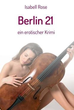 Berlin 21 von gestaltet unter Verwendung eines Fotos von Judith Geiser-Egli,  Umschlag, Rose,  Isabell, www.blick-felder.ch