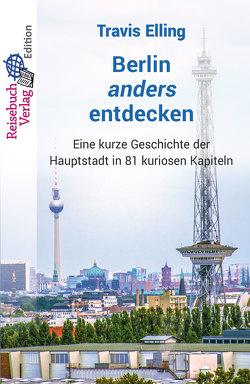Berlin anders entdecken von Elling,  Travis