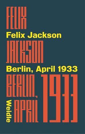 Berlin, April 1933 von Jackson,  Felix, Weidle,  Stefan