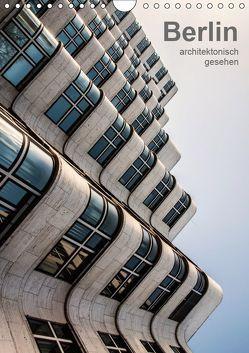 Berlin, architektonisch gesehen (Wandkalender 2019 DIN A4 hoch) von Grossbauer,  Sabine