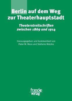 Berlin auf dem Weg zur Theaterhauptstadt von Marx,  Peter W., Watzka,  Stefanie