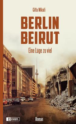 Berlin – Beirut von Mikati,  Gitta