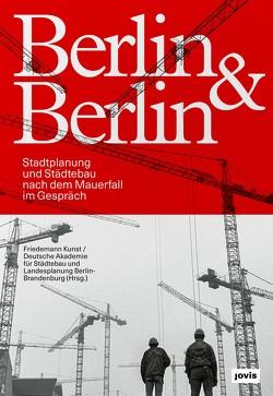 Berlin & Berlin von Deutsche Akademie für Städtebau und Landesplanung,  Berlin-Brandenburg, Friedemann Kunst